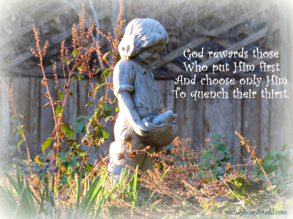 God rewards those Who put Him first And choose only Him To quench their thirst